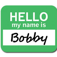 Bobby Hello My Name Is Mouse Pad