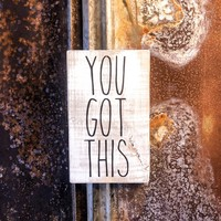 You Got This, a Rustic Farmhouse Wood Sign