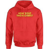 How Bout Those Chiefs? Adult Hoodie Sweatshirt