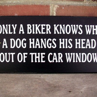 Only a Biker knows why a Dog Painted Wood Sign Motorcycle Wall Decor