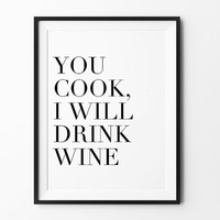 Minimalist Poster, print, typography quote, wall decor art, mottos, inspirational, funny, motivational, you cook i will drink wine
