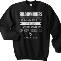 Shadowhunters looking better in black than the widows of our enemies since 1234 The Mortal Instruments Unisex Crewneck Sweatshirt