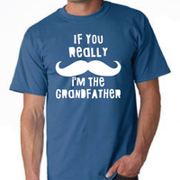 If you Really Mustache I'm The GRANDFATHER Great Gift For Grandpas and Grandfathers