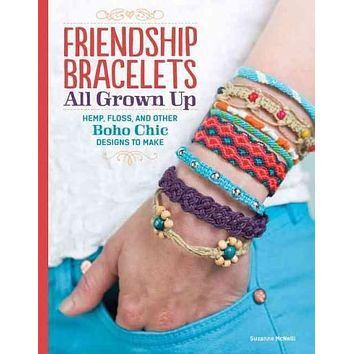 Friendship Bracelets All Grown Up: Hemp, Floss, and Other Boho Chic Designs to Make