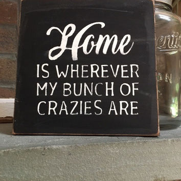Home is Where is My Bunch of Crazies Are Sign