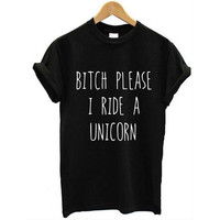 BITCH PLEASE I RIDE A UNICORN Harajuku Women Unisex O Neck Cotton T-Shirts Womens Tops O-Neck Girl Tee T-shirt IMY66