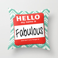 Hello My Name Is.... Fabulous!  Throw Pillow by Heather Dutton | Society6