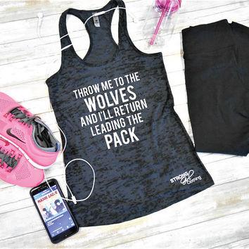 Throw me to the Wolves and I'll return Leading the Pack, Women's Workout Tank, Burnout Tank, Racerback Gym Tank, Cross Training Tank Top