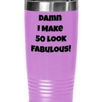 Funny 50th Birthday Present For Women | Men, Tumbler Cup, 50th Birthday Gift Idea For Him | Her, Damn I Make 50 Look Fabulous Coffee Tumbler