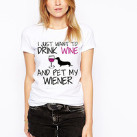I Just Want To Drink Wine and Pet My Wiener Shirt - Weiner Dog Lover - Wiener Dog Shirt - Wiener Dog Clothes - Wiener Dog Gift