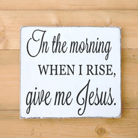 In The Morning When I Rise Give Me Jesus Religious Lyrics Song Christian Scripture Wood Sign