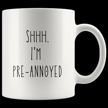 Shhh, I'm Pre-Annoyed Coffee Mug, Case of the Monday's Coffee Cup, Funny Mug with Quote, Sarcastic Gift, Best Friend Mug