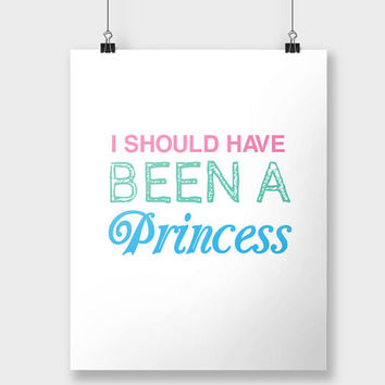 Print Should Have Been a Princess Typography Art Pastel Rainbow Kawaii Kids Art Quote