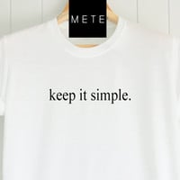 Keep it Simple, Funny T-Shirt, Quote T-Shirt, Unique, Unisex T-Shirt,  T-Shirt sayings, Tumblr T-Shirt, Gifts Graphic for Him and Her