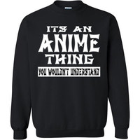 It's A Anime Thing You Wouldn't Understand Gildan Crewneck Sweatshirt T-shirt