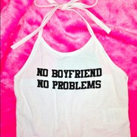 SWEET LORD O'MIGHTY! NO BOYFRIEND NO PROBLEMS HALTER IN WHITE