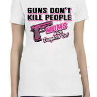 Funny Humor Custom Design for Moms with Guns and Daughters Shirt  custom ink tee with screenprint design...Free Shipping!!