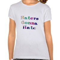 Haters Gonna Hate T Shirts