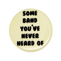 Some Band You've Never Heard Of... Pin