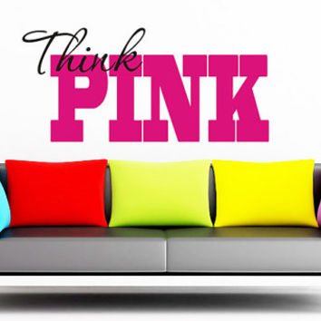 Wall Decal Think Pink - Teen Girl Dorm Teenager Inspirational Art Wall Decals Wall Stickers Vinyl Decal Quote Wall Decal