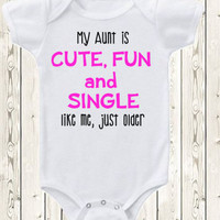 Funny Aunt Onesuit ® Brand Bodysuit Or Shirt/ My Aunt Is Cute, Fun, And Single... Niece Gift / Nephew Gift / Baby Shower Gift