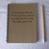 I'll love you forever, I'll like you for always - 5 x 7 journal
