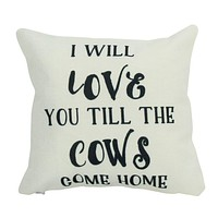 Love you till the Cows Come Home Pillow | 18x18 | Home Decor | Modern Farmhouse | Primitive
