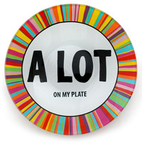A LOT ON MY PLATE PLATE