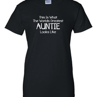 This is what the world's greatest AUNT looks like! Woman's fit all colors and sizes