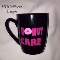 I donut care .. 12oz black coffee mug