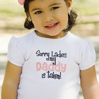 Sorry Ladies My Daddy is Taken Shirt or Onesuit