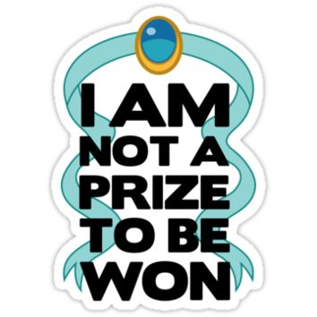 I Am Not A Prize To Be Won