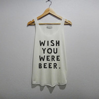 wish you were beer Tank Top Women Size S M L
