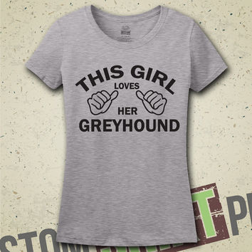 This Girl Loves Her Greyhound T-Shirt - Tee - Shirt - Funny - Humor - Gift for Her - I Love Greyhound - Dog - Dogs - Breeds - Greyhound Dog