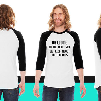 Welcome To The Dark Side We Lied About The Cookies_ American Apparel Unisex 3/4 Sleeve T-Shirt