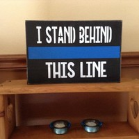 Police Officer Gift, Thin Blue Line Wood Sign, Law Enforcement Family Gift, Police Supporter, Gifts For Cops, I Stand Behind This Line