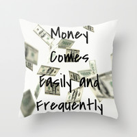 Money Comes Easily & Frequently Throw Pillow by 2sweet4words Designs
