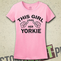 This Girl Loves Her Yorkie T-Shirt - Tee - Shirt - Funny - Humor - Gift for Her - I Love Yorkies - Dog - Dogs - Breeds - Yorkie Dog
