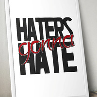 Haters gonna hate - inspiration- Printable Poster - Digital Art - Download and Print