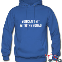 You can't sit with the squad Hoodie