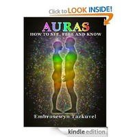 Auras: How to See, Feel & Know [Kindle Edition]