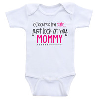"Baby Girl Clothes ""Of Course I'm Cute, Just Look At My Mommy"" Baby Girl Shirts"