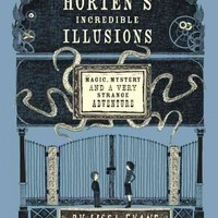 Horten's Incredible Illusions: Magic, Mystery & Another Very Strange Adventure (Horten's Miraculous Mechanisms)