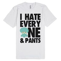 I Hate Everyone & Pants (squid)-Unisex White T-Shirt