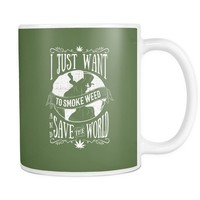 """I Just Want to Smoke Weed and Save the World"" 11oz. Mug"