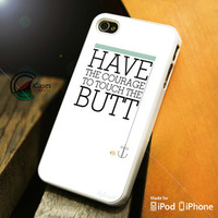 Have The Courage iPhone 4 5 5c 6 Plus Case, Samsung Galaxy S3 S4 S5 Note 3 4 Case, iPod 4 5 Case, HtC One M7 M8 and Nexus Case