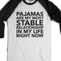 Pajamas are my most stable relationship right now-T-Shirt