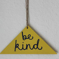 Hand Drawn Yellow Triangle Wooden Wall Hanging/Sign-Be Kind. Home Decor/Quotes/Type