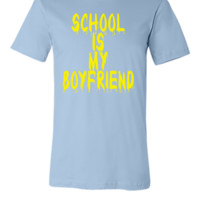 SCHOOL IS MY BOY FRIEND