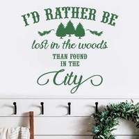 Id rather be lost in the Woods than found in the City Vinyl Wall Decal Sticker Style Home Decor